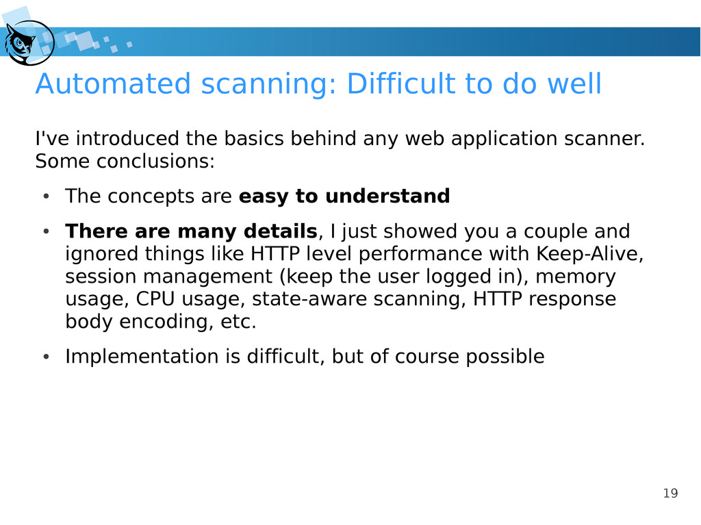 19 Automated scanning: Difficult to do well I'v...