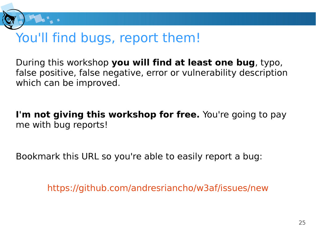 25 You'll find bugs, report them! During this w...