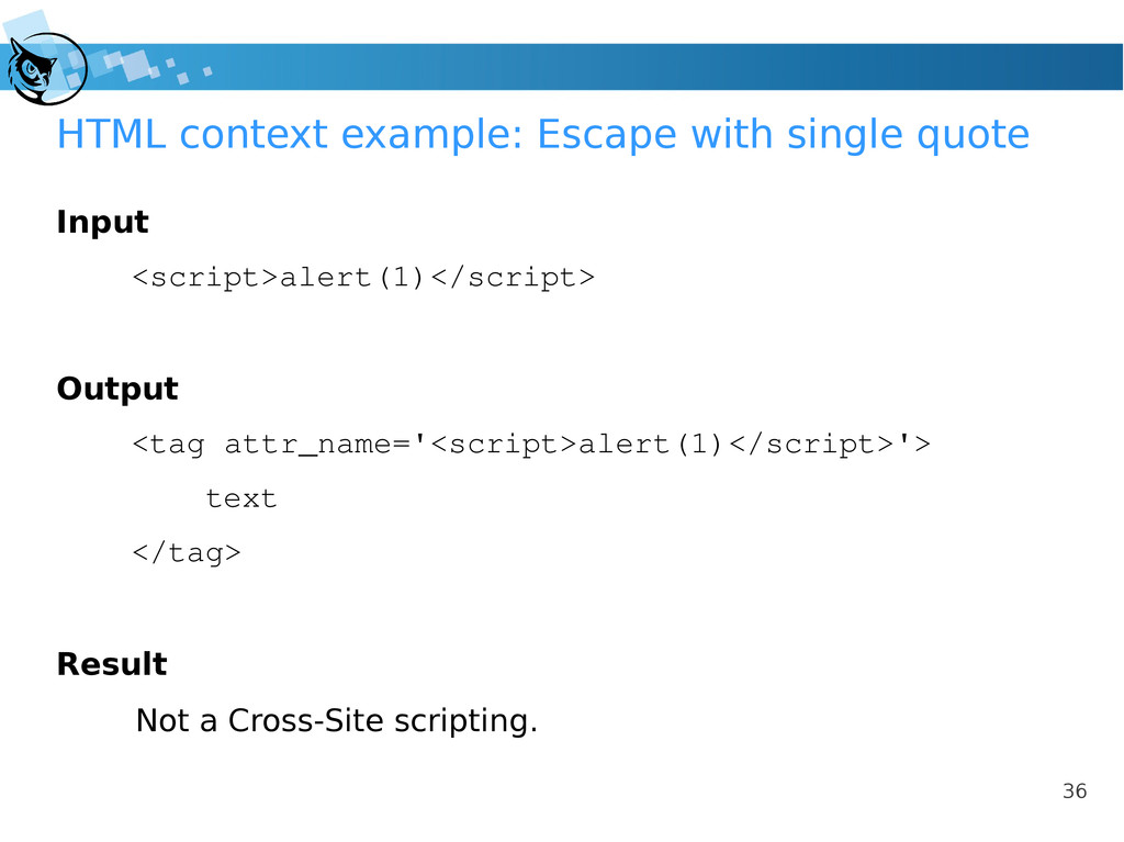 36 HTML context example: Escape with single quo...