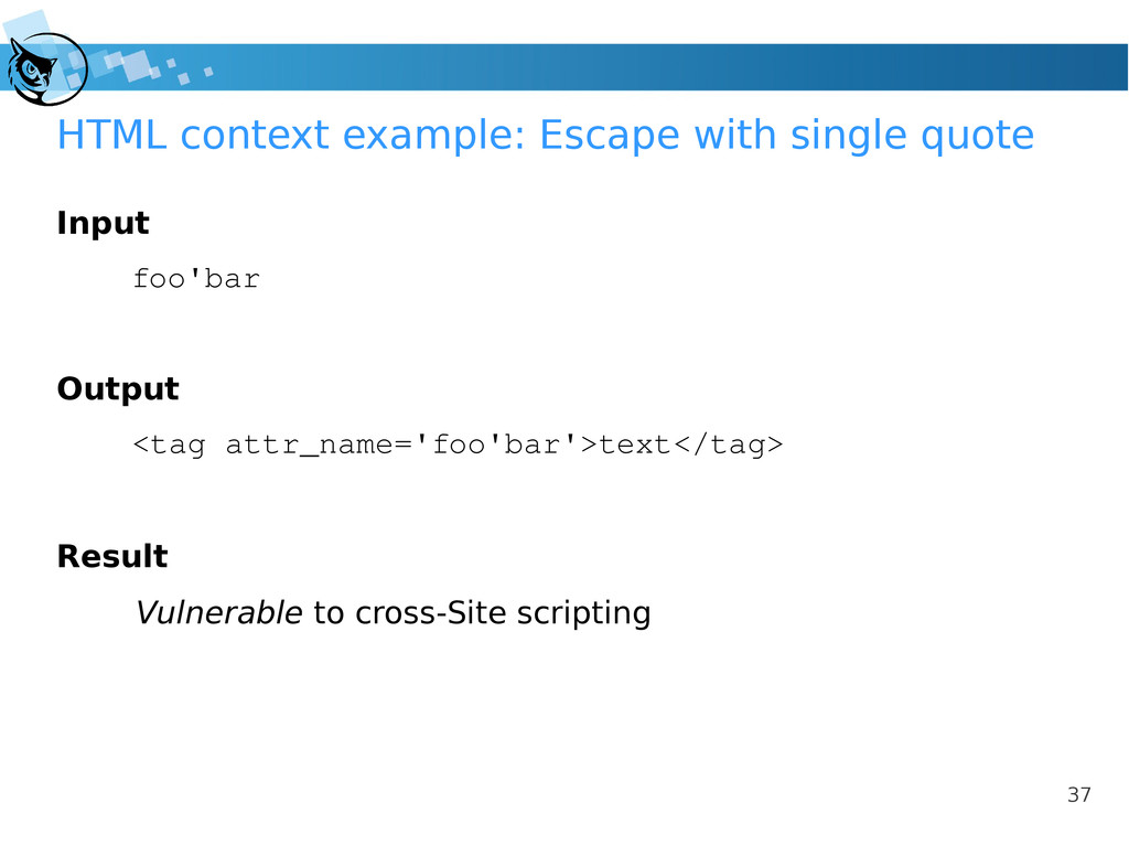 37 HTML context example: Escape with single quo...