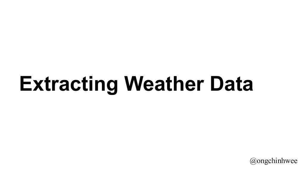 Extracting Weather Data @ongchinhwee