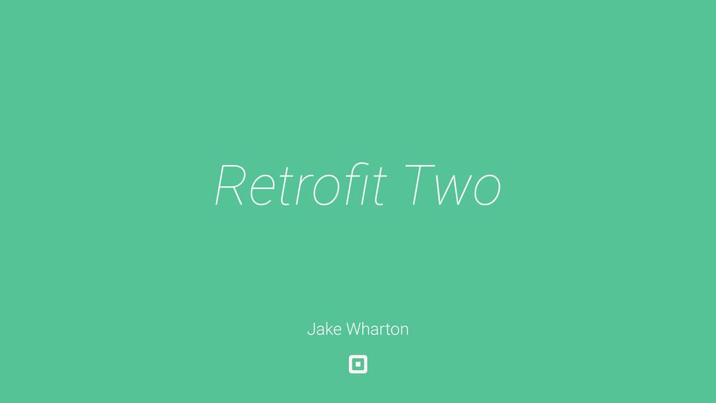 Retrofit Two Jake Wharton