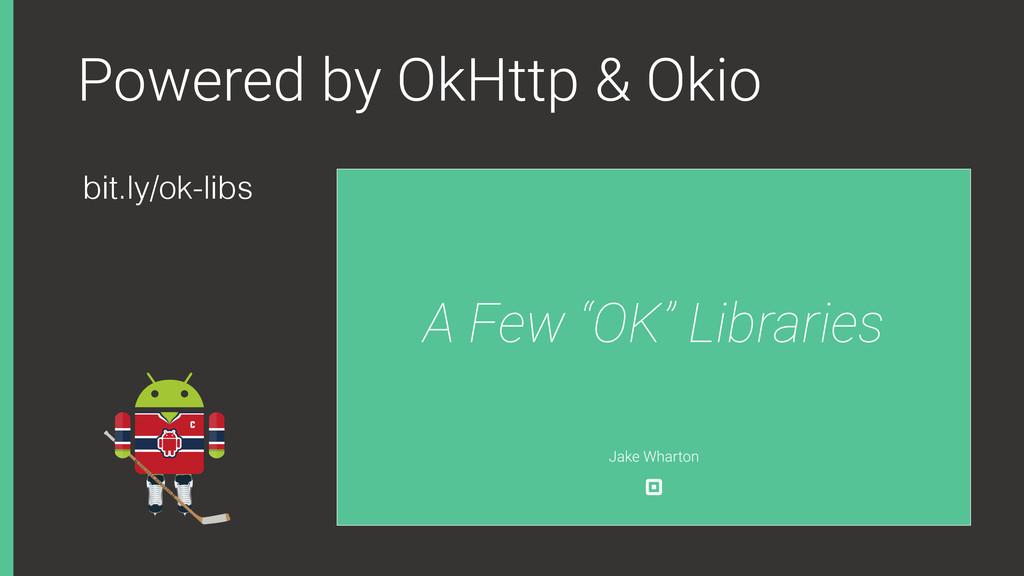 Powered by OkHttp & Okio bit.ly/ok-libs