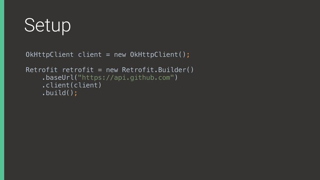 Setup OkHttpClient client = new OkHttpClient();...