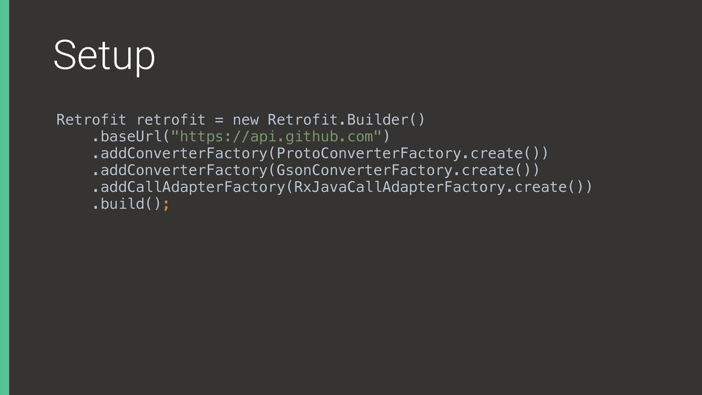 Setup Retrofit retrofit = new Retrofit.Builder(...
