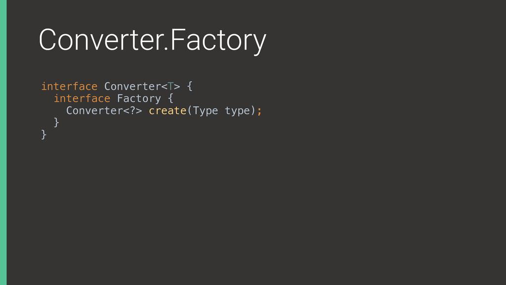 Converter.Factory interface Converter<T> { inte...