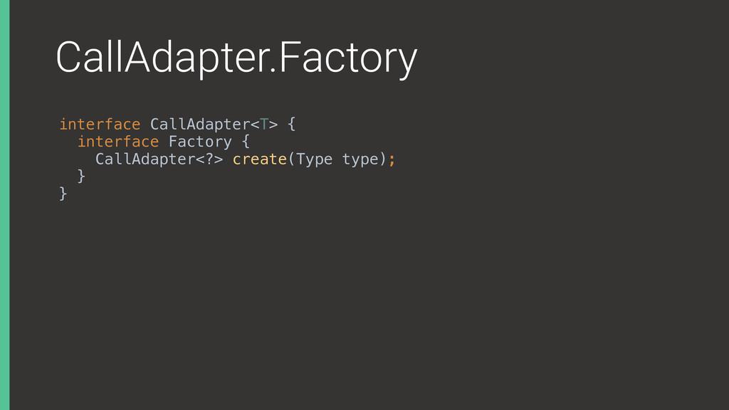CallAdapter.Factory interface CallAdapter<T> { ...