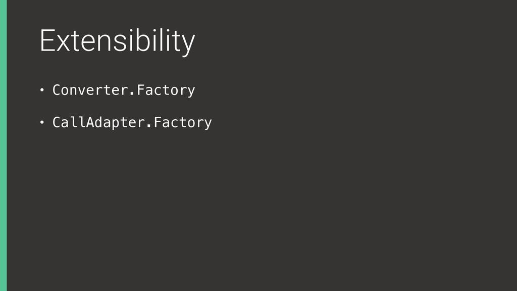 Extensibility • Converter.Factory • CallAdapter...
