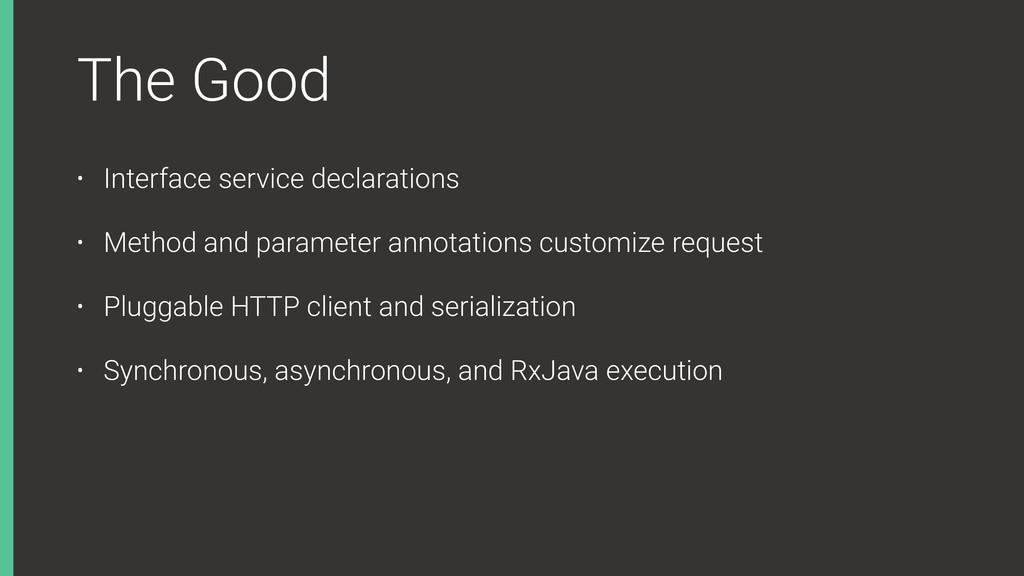 The Good • Interface service declarations • Met...