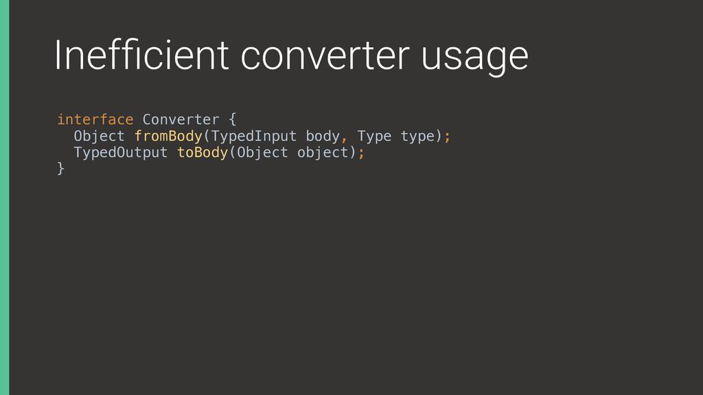 Inefficient converter usage interface Converter ...