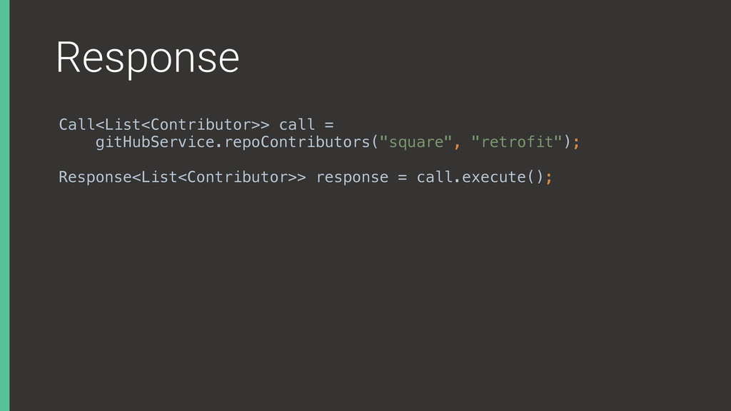 Response Call<List<Contributor>> call = gitHubS...