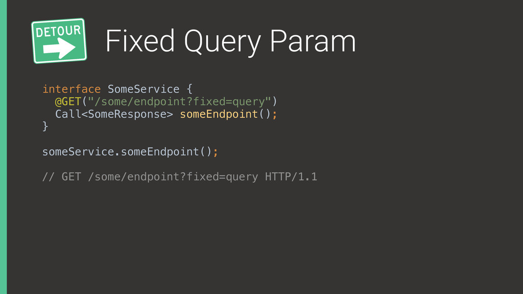 Fixed Query Param interface SomeService { @GET...