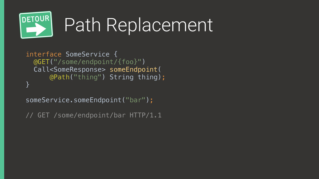 Path Replacement interface SomeService { @GET(...