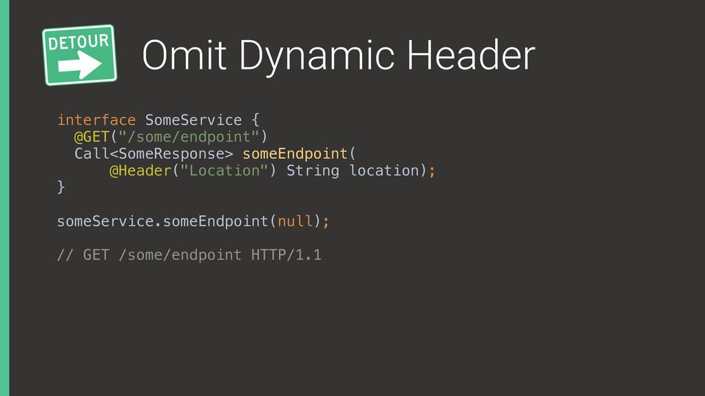 Omit Dynamic Header interface SomeService { @G...