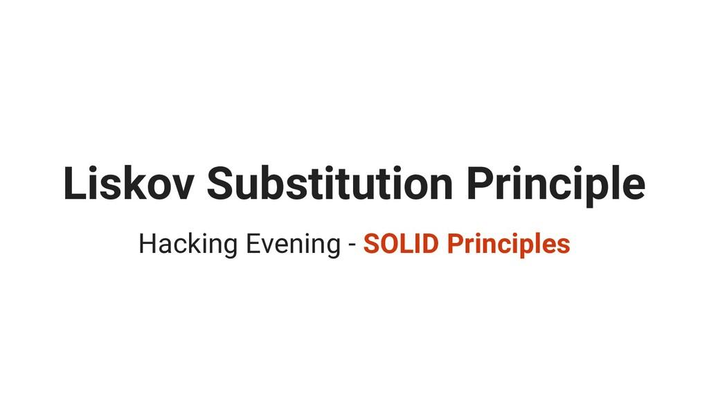 Liskov Substitution Principle Hacking Evening -...