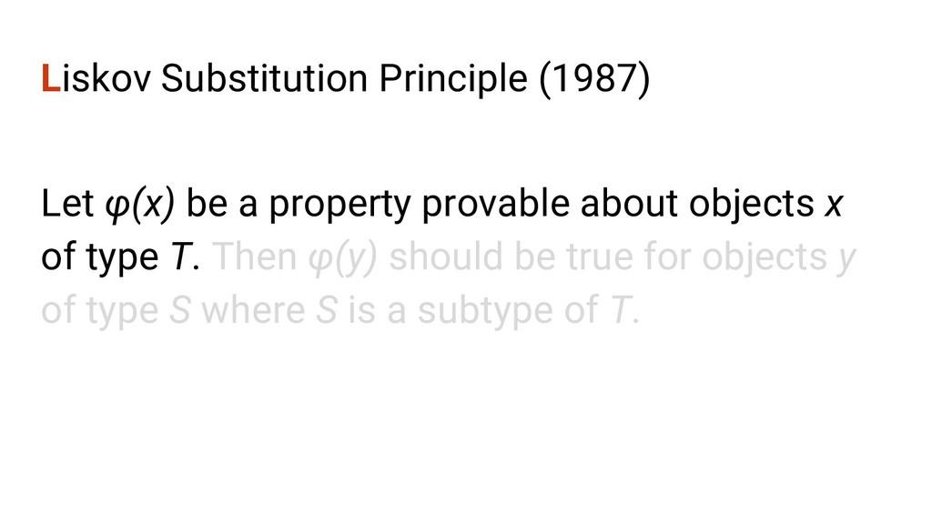 Liskov Substitution Principle (1987) Let φ(x) b...