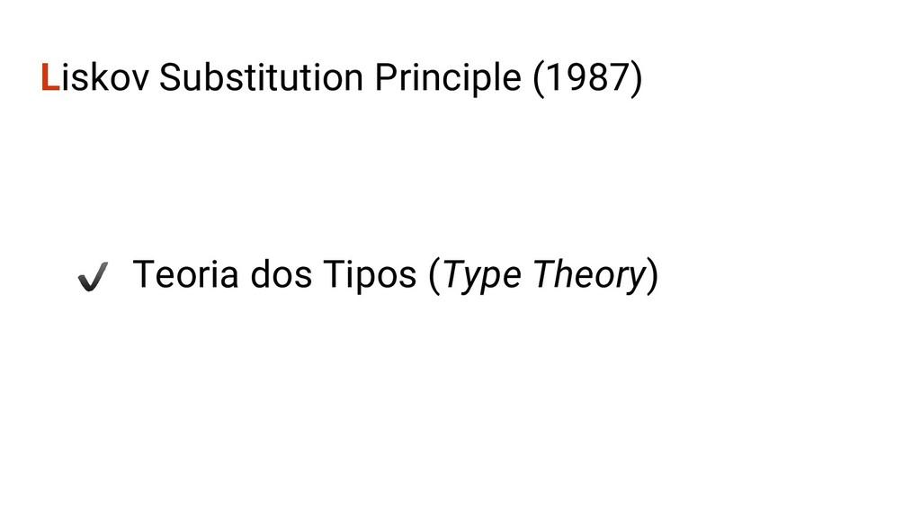 Liskov Substitution Principle (1987) Teoria dos...