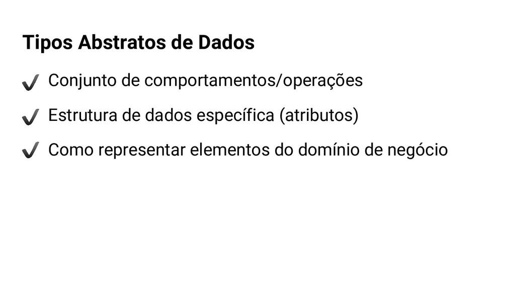 Tipos Abstratos de Dados Conjunto de comportame...