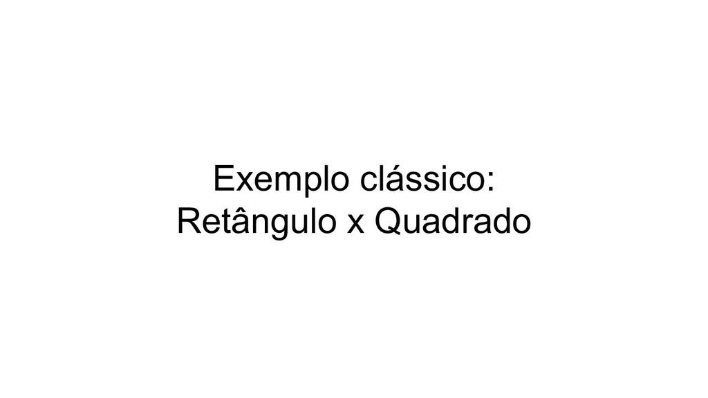Exemplo clássico: Retângulo x Quadrado