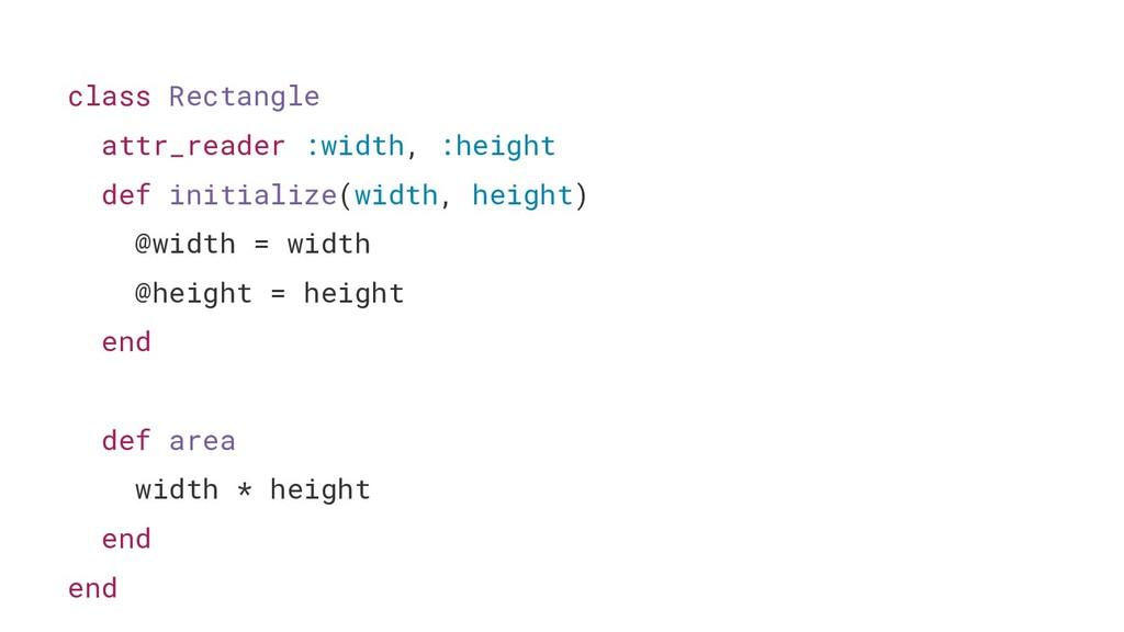 class Rectangle attr_reader :width, :height def...