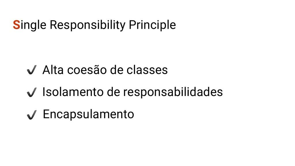 Single Responsibility Principle Alta coesão de ...