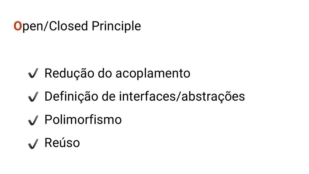 Open/Closed Principle Redução do acoplamento De...