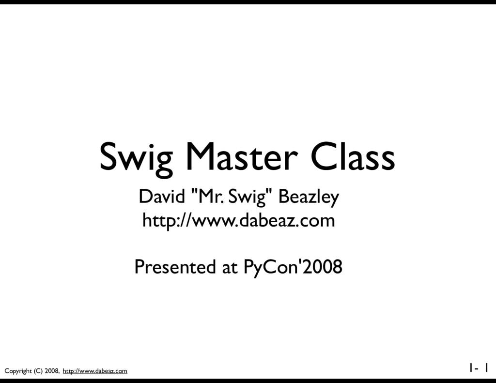 Copyright (C) 2008, http://www.dabeaz.com 1- Sw...