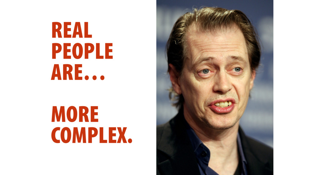 REAL PEOPLE ARE… MORE COMPLEX.