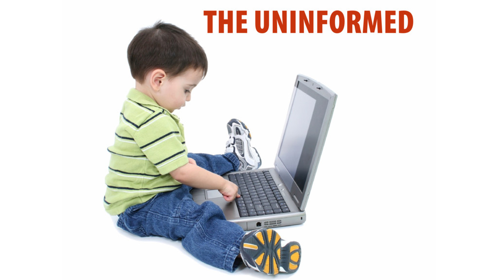 THE UNINFORMED