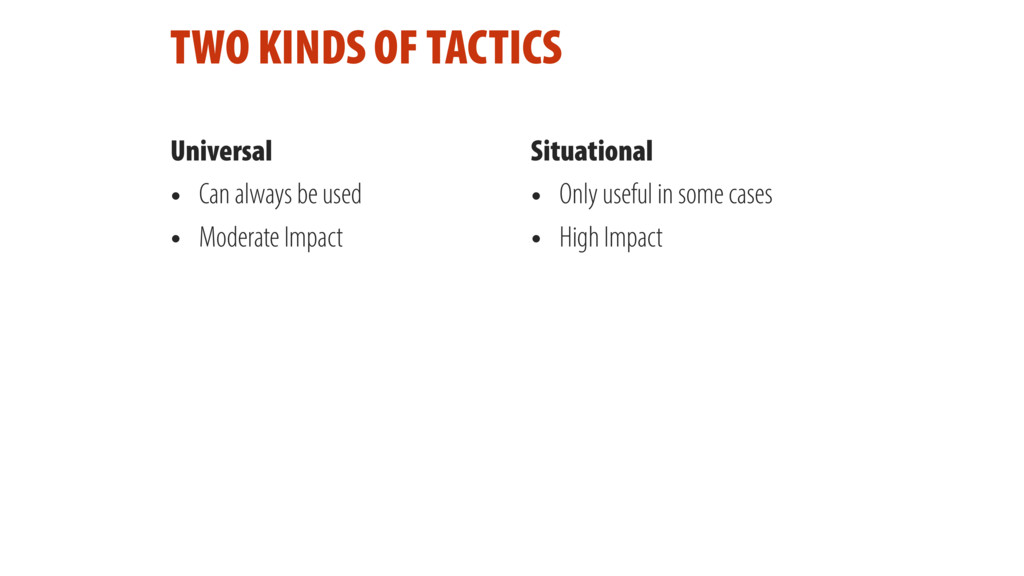 TWO KINDS OF TACTICS Universal • Can always be ...