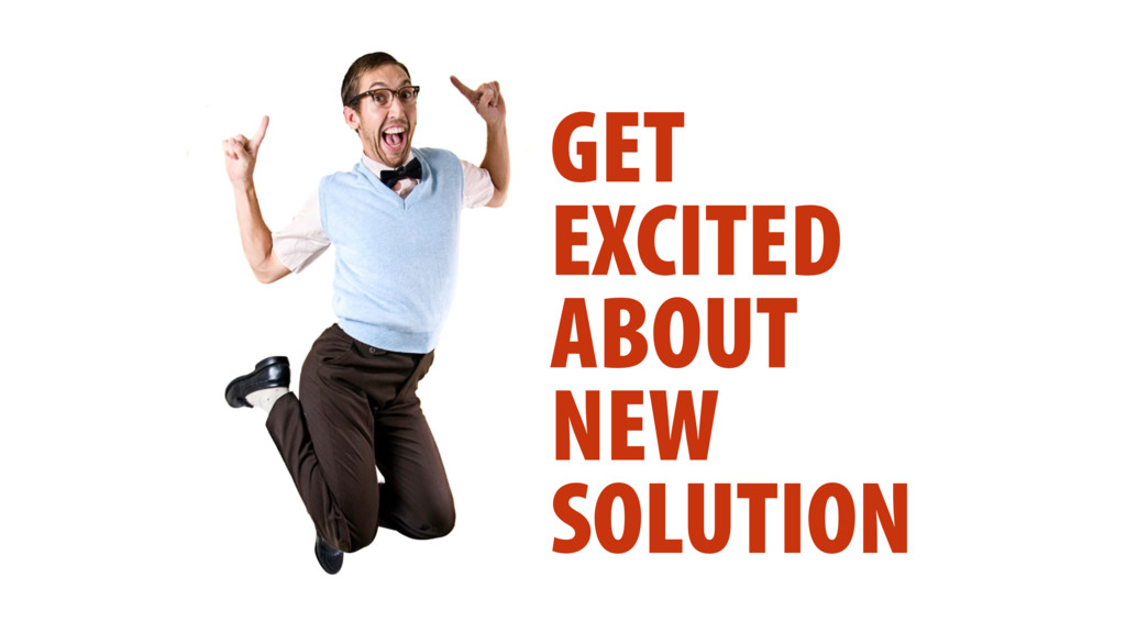 GET EXCITED ABOUT NEW SOLUTION