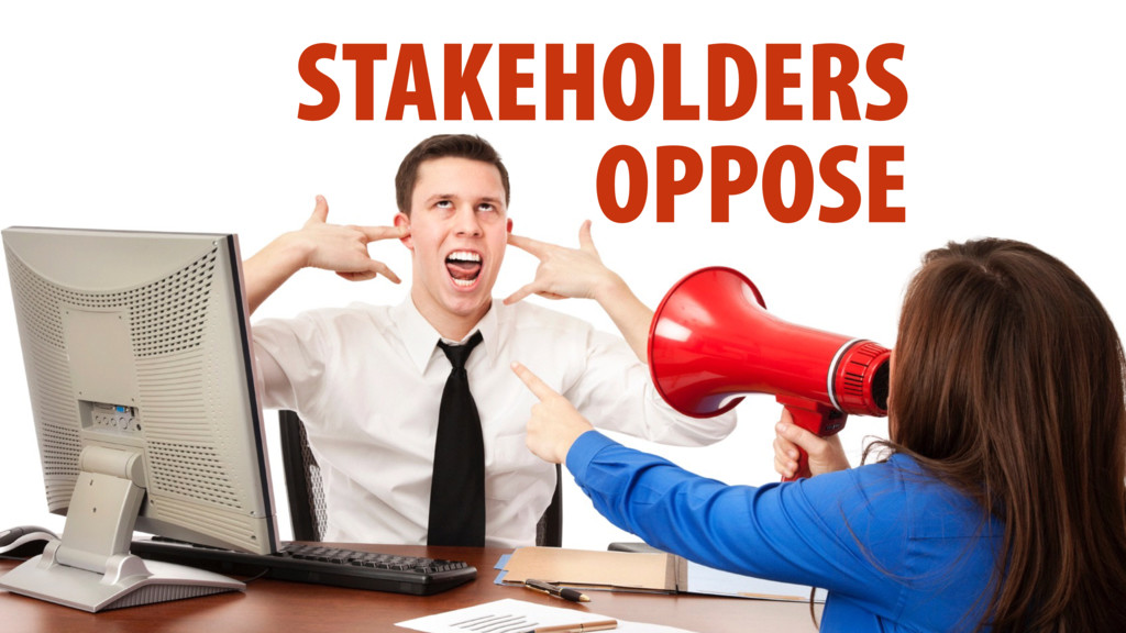 STAKEHOLDERS OPPOSE