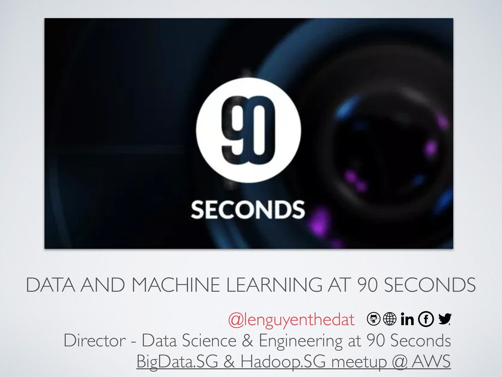 DATA AND MACHINE LEARNING AT 90 SECONDS @lenguy...