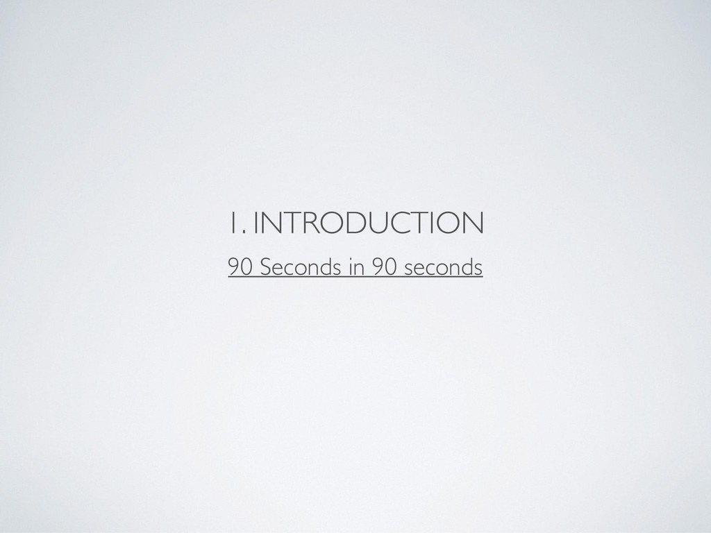 90 Seconds in 90 seconds 1. INTRODUCTION