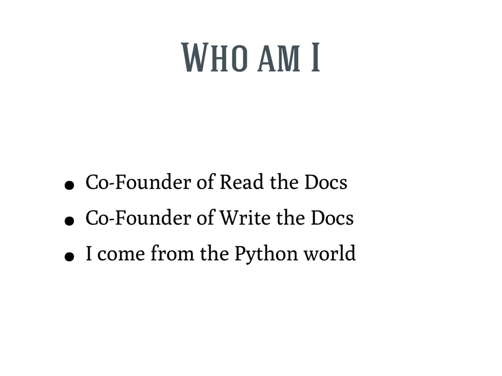 Who am I • Co-Founder of Read the Docs • Co-Fou...