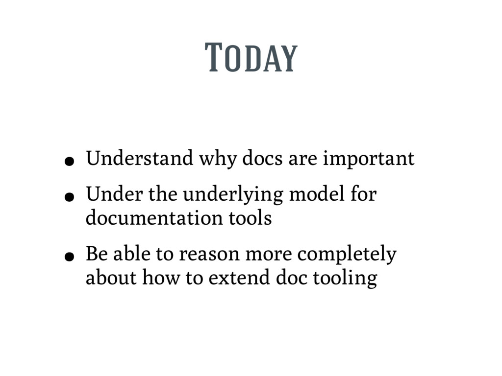 Today • Understand why docs are important • Und...