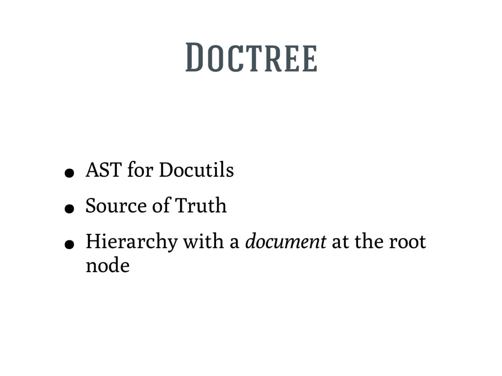 Doctree • AST for Docutils • Source of Truth • ...