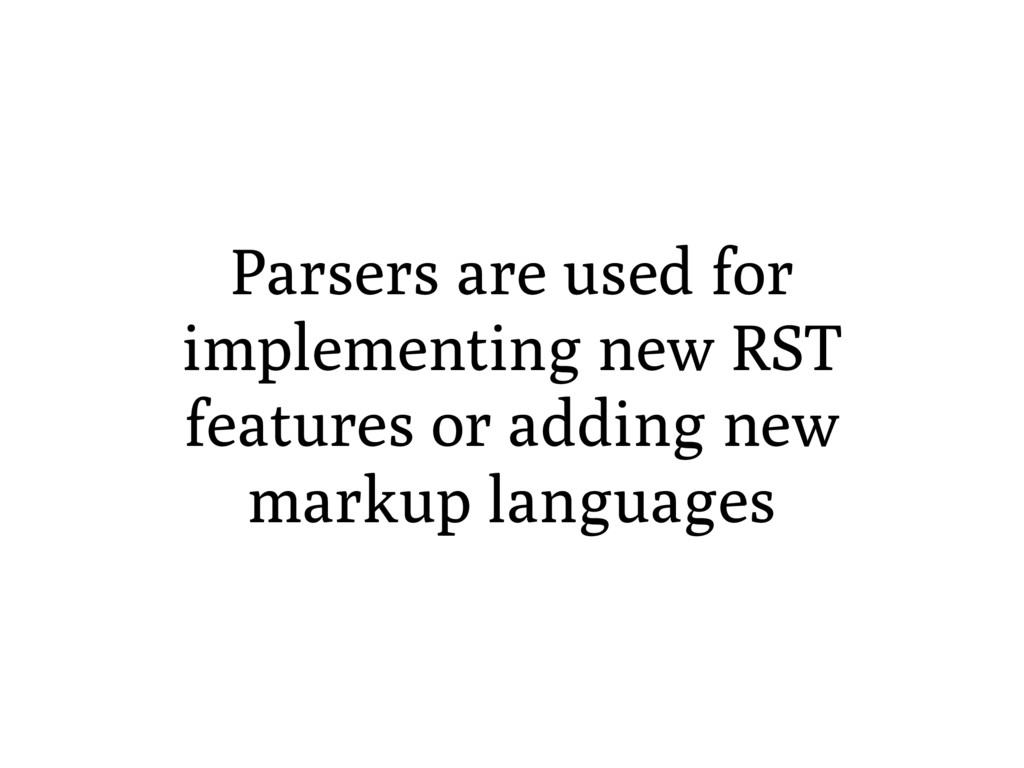 Parsers are used for implementing new RST featu...