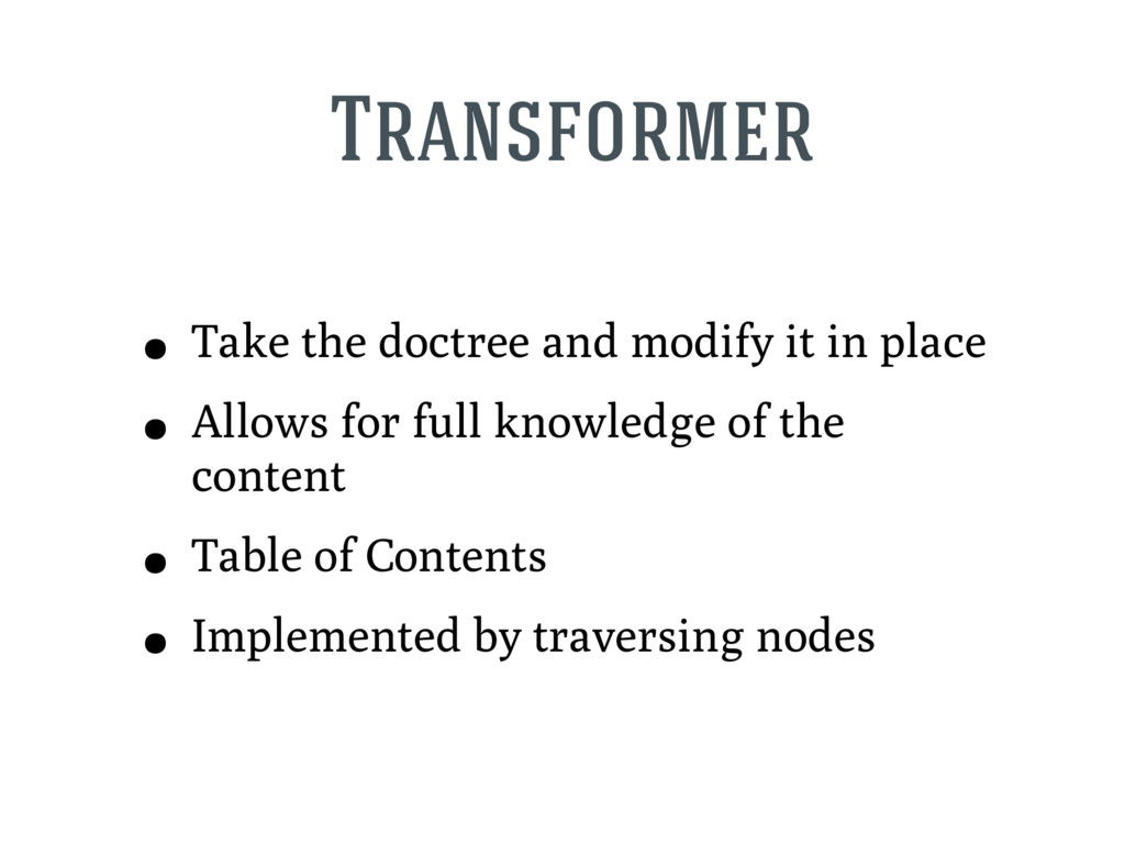 Transformer • Take the doctree and modify it in...