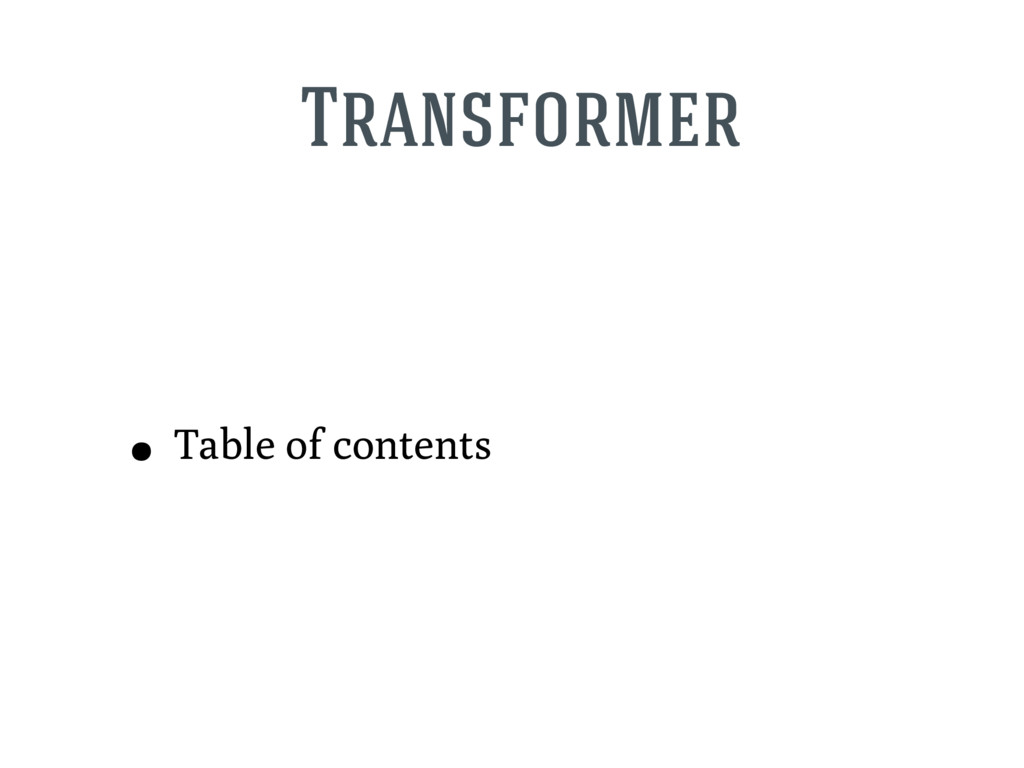 Transformer • Table of contents
