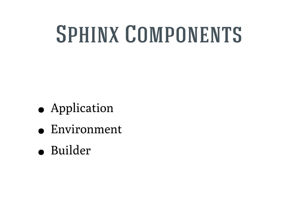 Sphinx Components • Application • Environment •...