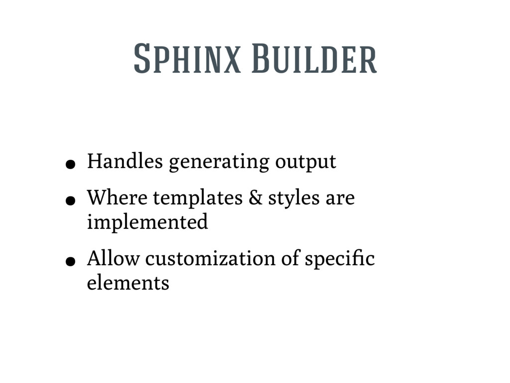Sphinx Builder • Handles generating output • Wh...