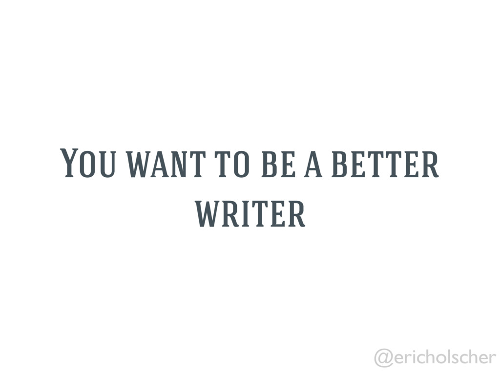 @ericholscher You want to be a better writer
