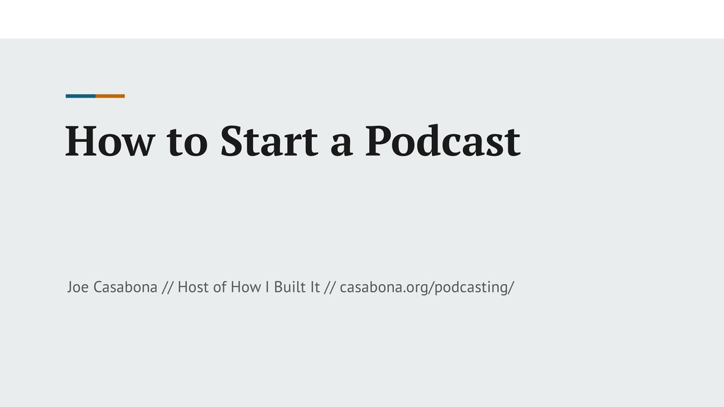 How to Start a Podcast Joe Casabona // Host of ...