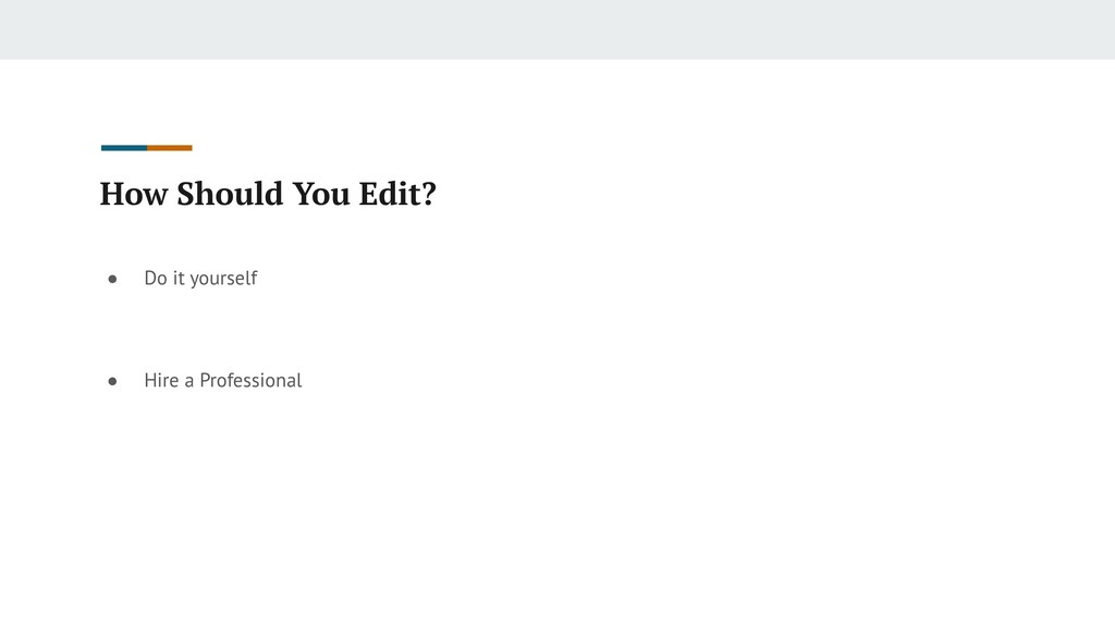 How Should You Edit? ● Do it yourself
