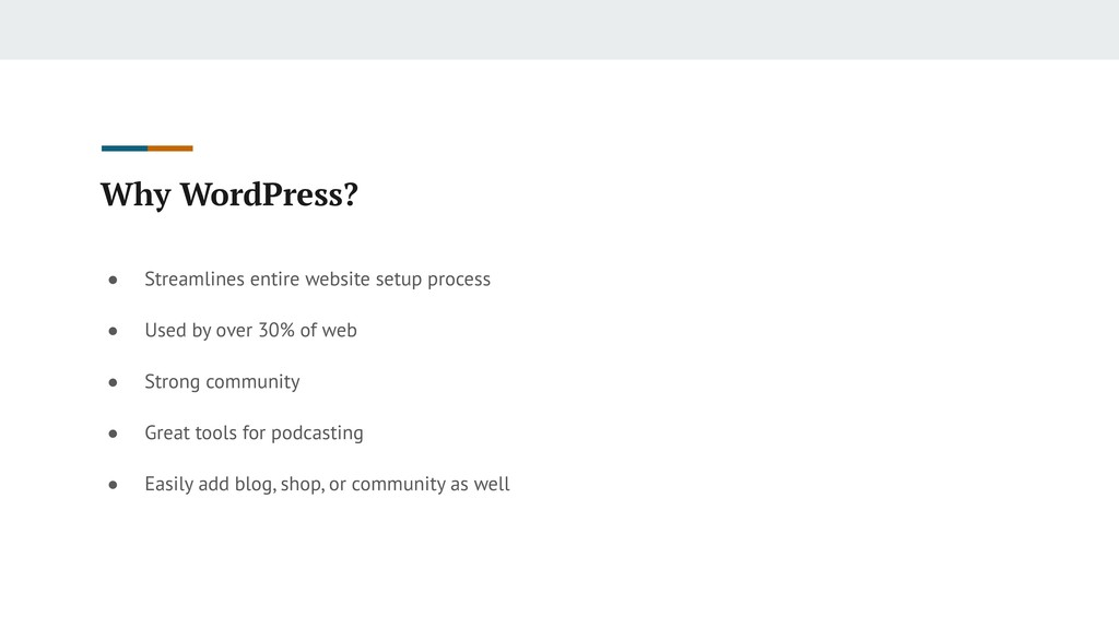 Why WordPress? ● Streamlines entire website set...