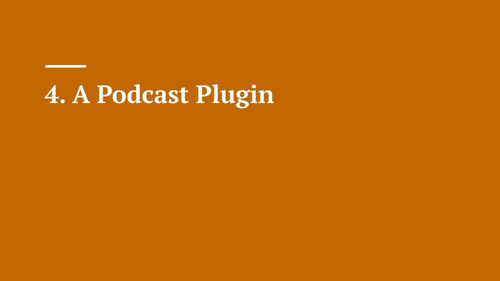 4. A Podcast Plugin