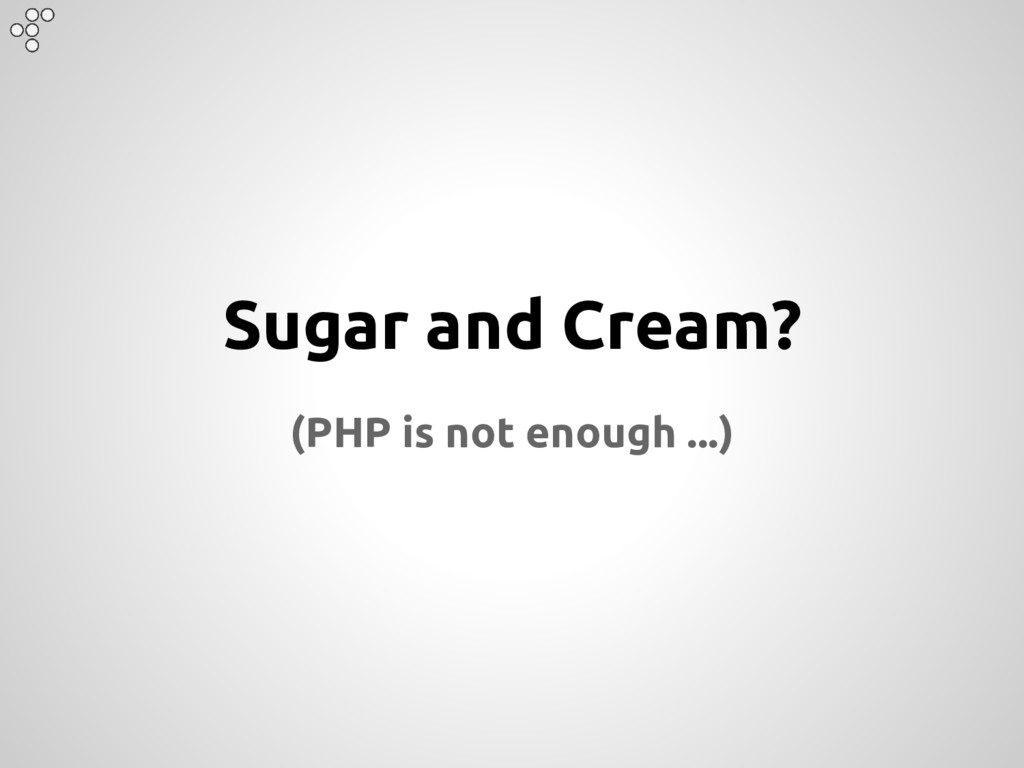 Sugar and Cream? (PHP is not enough ...)