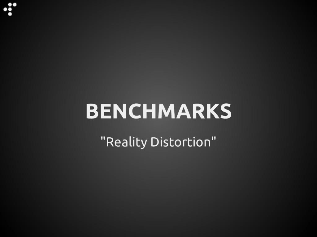 """""""Reality Distortion"""" BENCHMARKS"""