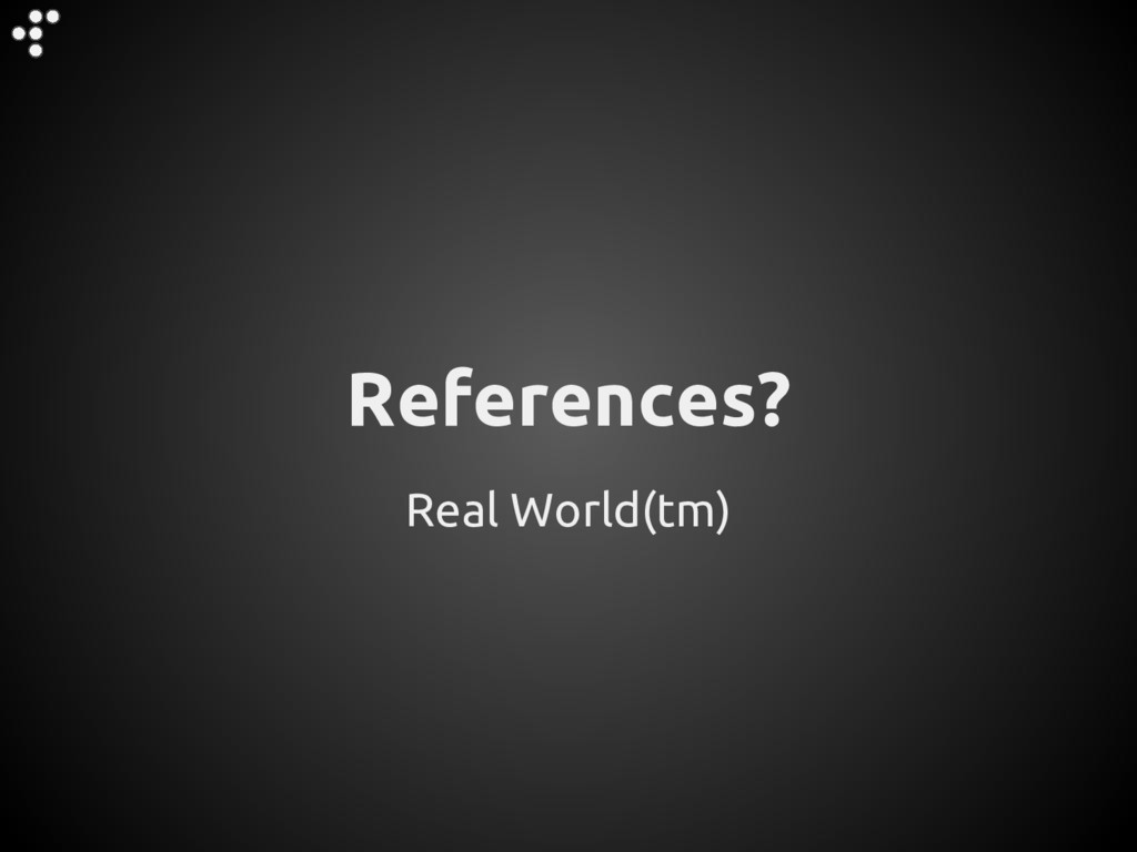 Real World(tm) References?